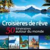 Croisières de rêve : 50 itinéraires autour du monde
